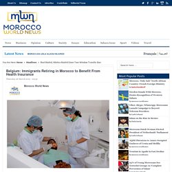 Belgium: Immigrants Retiring in Morocco to Benefit From Health Insurance