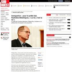 Immigration : pour le préfet des Pyrénées-Atlantiques, « La loi, c'est la loi »