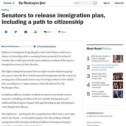 Senators to release immigration plan, including a path to citizenship
