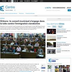 Orléans: le conseil municipal s'engage dans la lutte contre l'immigration clandestine