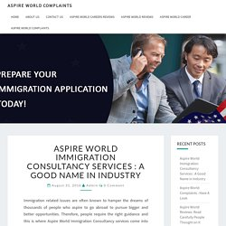 Aspire World Immigration Consultancy Services A Good Name In Industry