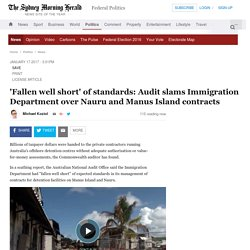 'Fallen well short' of standards: Audit slams Immigration Department over Nauru and Manus Island contracts