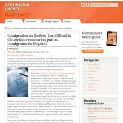 Immigration au Québec : Les difficultés d'insertion rencontrées par les immigrants du Maghreb