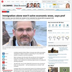 Immigration alone won't solve economic woes, says prof - New Brunswick