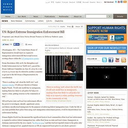 US: Reject Extreme Immigration Enforcement Bill