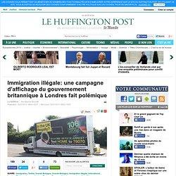 Immigration illégale: une campagne d'affichage du gouvernement britannique à Londres fait polémique