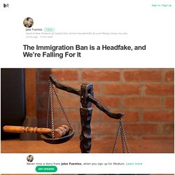 The Immigration Ban is a Headfake, and We're Falling For It