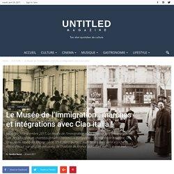 Untiltedmag - 24.04.2017 - Le Musee de l'immigration : marches et intégrations avec Ciao italia !