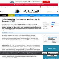 Le Palais doré de l'Immigration, une interview de Benjamin STORA