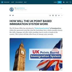 HOW WILL THE UK POINT BASED IMMIGRATION SYSTEM WORK: ext_5513165 — LiveJournal
