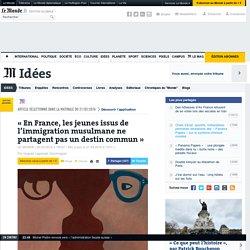 «En France, les jeunes issus de l'immigration musulmane ne partagent pas un destin commun»