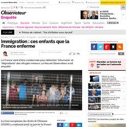 IMMIGRATION. Ces enfants que la France enferme - Société
