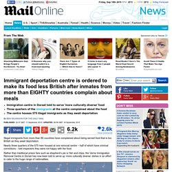 Dorset immigration centre ordered to make food less British for illegal immigrants