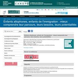 Canopé - académie de Nancy-Metz: Enfants allophones, enfants de l'immigration : mieux comprendre leur parcours, leurs besoins, leurs potentialités