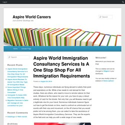 Aspire World Immigration Consultancy Services Is A One Stop Shop For All Immigration Requirements