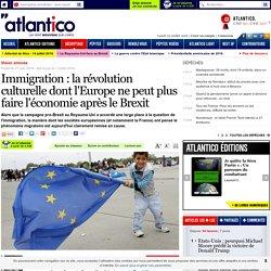 Immigration : la révolution culturelle dont l'Europe ne peut plus faire l'économie après le Brexit