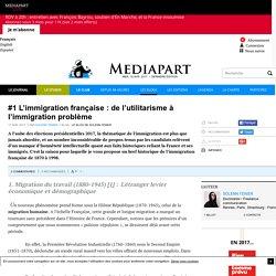 Mediapart blog - 17/04/2017 - L'immigration française : de l'utilitarisme à l'immigration problème