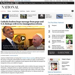 Catholic leaders hope message from pope and U.S. bishops will revive immigration reform
