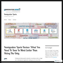 Immigration Xperts Review: What You Need To Bear In Mind Earlier Than Hiring The Only