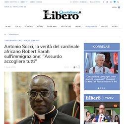 """Antonio Socci, la verità del cardinale africano Robert Sarah sull'immigrazione: """"Assurdo accogliere tutti"""""""