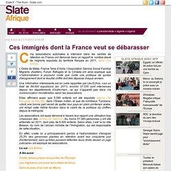 Ces immigrés dont la France veut se débarasser