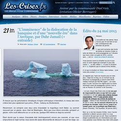 """» """"L'imminence"""" de la dislocation de la banquise et d'une """"nouvelle ère"""" dans l'Arctique, par Dahr Jamail (+ entraide)"""