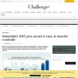 Immobilier 2017 : prix au m2 et taux, le marché s'emballe - Challenges.fr