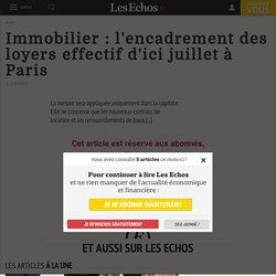 Immobilier : l'encadrement des loyers effectif d'ici juillet à Paris - Les Echos