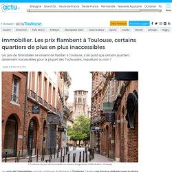 Immobilier à Toulouse : les prix flambent et certains quartiers de plus en plus inaccessibles