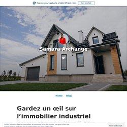 Gardez un œil sur l'immobilier industriel – Samara Archange