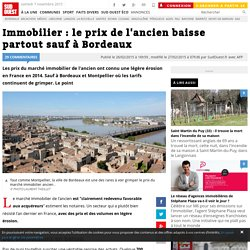 Immobilier : le prix de l'ancien baisse partout sauf à Bordeaux