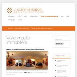 Visite virtuelle immobilière - La communication dans tous ses médias