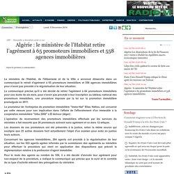 Algérie : le ministère de l'Habitat retire l'agrément à 65 promoteurs immobiliers et 558 agences immobilières - Maghreb Emergent
