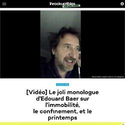 [Vidéo] Le joli monologue d'Edouard Baer sur l'immobilité, leconfinement, et le printemps