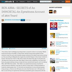 BEN ABBA - SECRETS of An IMMORTAL-An Eyewitness Account of 2800 Years 12/4/2010 - THE COMPLETE TEACHER | Internet Radio