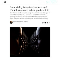 Immortality is available now — and it's not as science fiction predicted ©