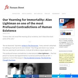 Our Yearning for Immortality: Alan Lightman on one of the most Profound Contradictions of Human Existence