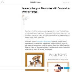 Immortalize your Memories with Customized Photo Frames