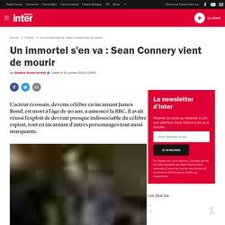 Un immortel s'en va : Sean Connery vient de mourir...