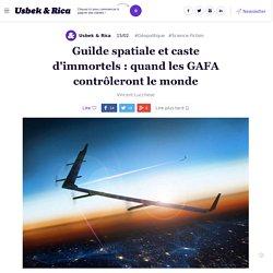 Guilde spatiale et caste d'immortels : quand les GAFA contrôleront le monde