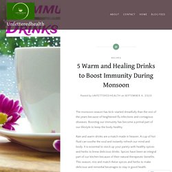 5 Warm and Healing Drinks to Boost Immunity During Monsoon – Unfetteredhealth