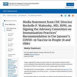 28.02.21 CDC Media Statement from CDC Director on Signing the Advisory Committee on Immunization Practices' Recommendation to Use Janssen's COVID-19 Vaccine in People 18 and Older