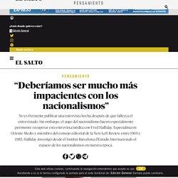 """""""Deberíamos ser mucho más impacientes con los nacionalismos"""""""