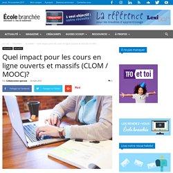 Quel impact pour les cours en ligne ouverts et massifs (CLOM / MOOC)?
