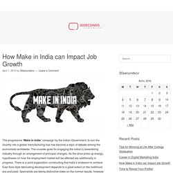How Make in India can Impact Job Growth – 30secondscv.com