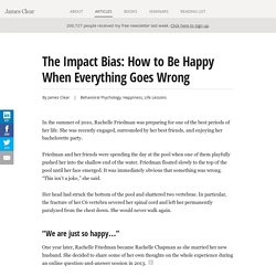 The Impact Bias: How to be Happy When Everything Goes Wrong