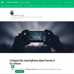 L'impact du smartphone dans l'accès à la culture – Medium France – Medium