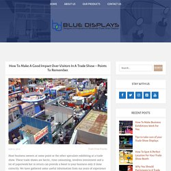 How to make a Good Impact Over Visitors In A Trade Show - Blue Displays