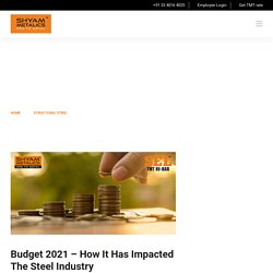 Budget 2021 – How It Has Impacted The Steel Industry