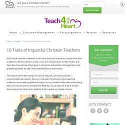 10 Traits of Impactful Christian Teachers